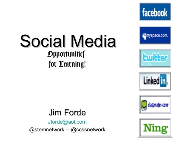 Social Media       Opportunities       for Learning!        Jim Forde       Jforde@aol.com @stemnetwork -- @ccssnetwork
