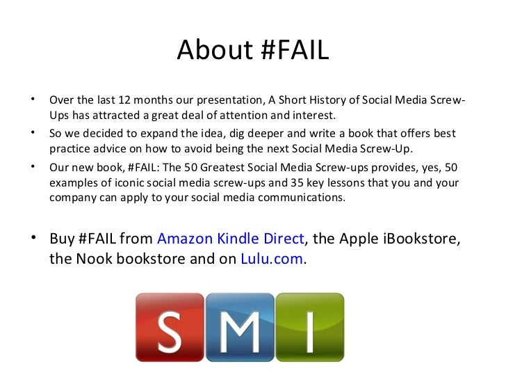 About #FAIL <ul><li>Over the last 12 months our presentation, A Short History of Social Media Screw-Ups has attracted a gr...