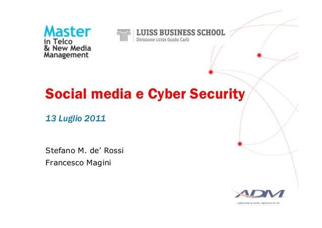 Social media e Cyber Security 13 Luglio 2011 Stefano M. de' Rossi Francesco Magini