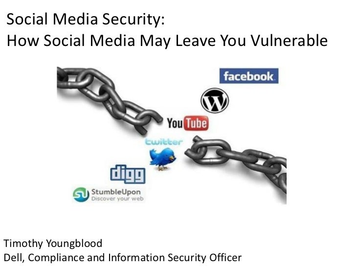 Social Media Security:How Social Media May Leave You VulnerableTimothy YoungbloodDell, Compliance and Information Security...