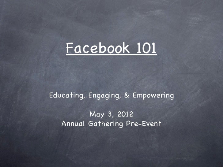 Facebook 101Educating, Engaging, & Empowering          May 3, 2012   Annual Gathering Pre-Event
