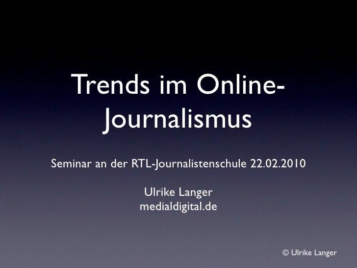 Trends im Online-       Journalismus Seminar an der RTL-Journalistenschule 22.02.2010                  Ulrike Langer      ...