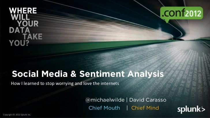 Social Media & Sentiment Analysis            How	  I	  learned	  to	  stop	  worrying	  and	  love	  the	  internets	     ...