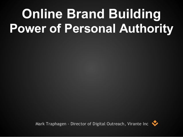 Mark Traphagen - Director of Digital Outreach, Virante Inc Online Brand Building Power of Personal Authority