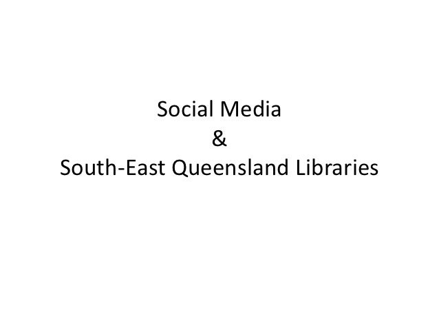 Social Media               &South-East Queensland Libraries