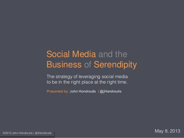 Social Media and theBusiness of SerendipityThe strategy of leveraging social mediato be in the right place at the right ti...
