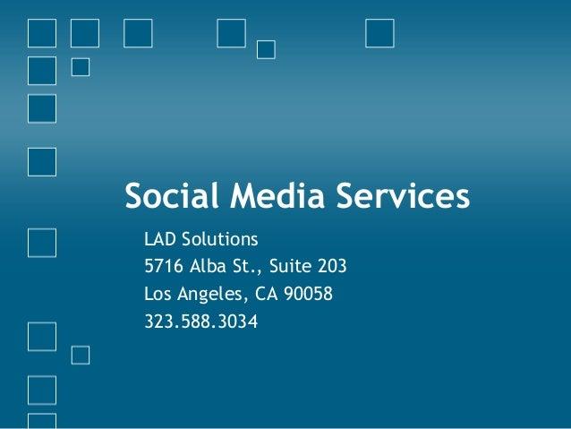 Social Media Services LAD Solutions 5716 Alba St., Suite 203 Los Angeles, CA 90058 323.588.3034