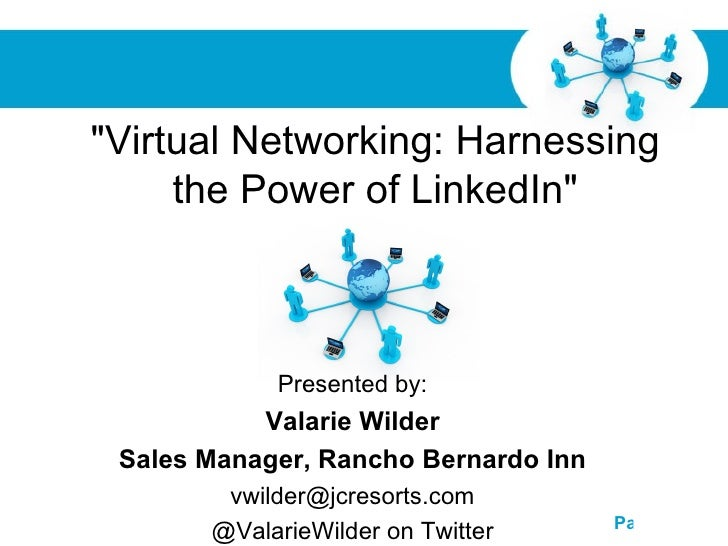 """""""Virtual Networking: Harnessing     the Power of LinkedIn""""             Presented by:           Valarie Wilder Sales Manage..."""