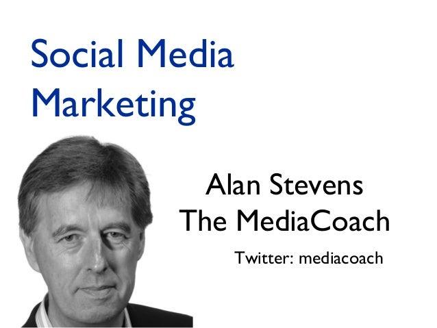 Alan Stevens The MediaCoach Twitter: mediacoach Social Media Marketing