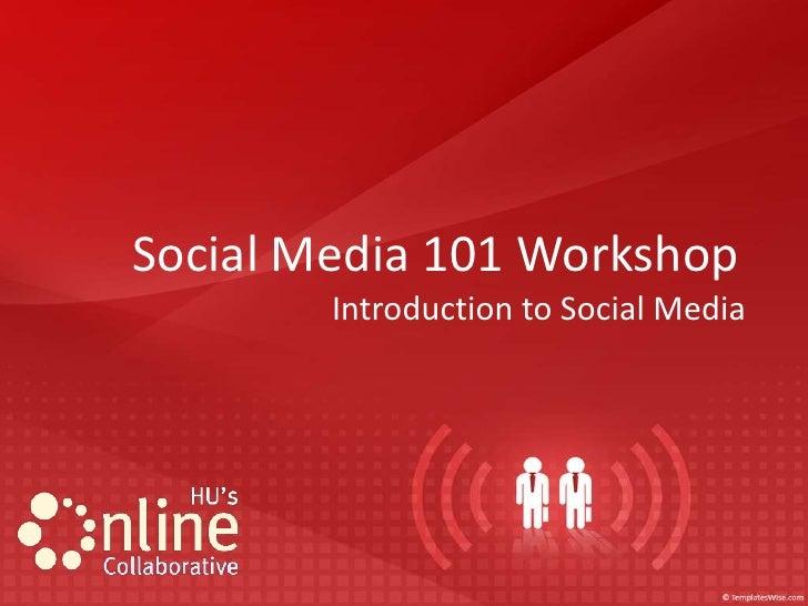 Social Media 101 Workshop        Introduction to Social Media