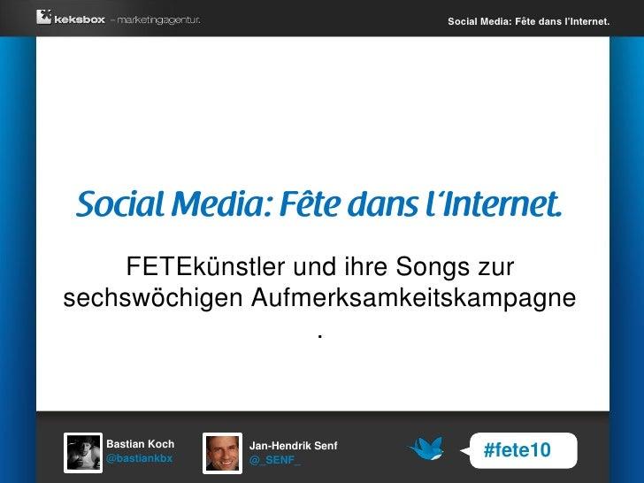 Social Media: Fête dans l'Internet.          FETEkünstler und ihre Songs zur sechswöchigen Aufmerksamkeitskampagne        ...