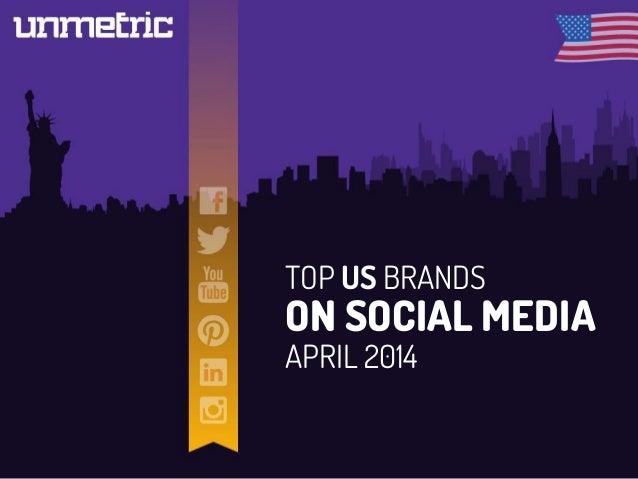 TOP US BRANDS ON SOCIAL MEDIA APRIL 2014