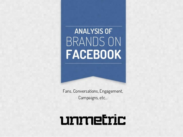 ANALYSIS OF  BRANDS ON FACEBOOK  SO  Fans, Conversations, Engagement, Campaigns, etc...