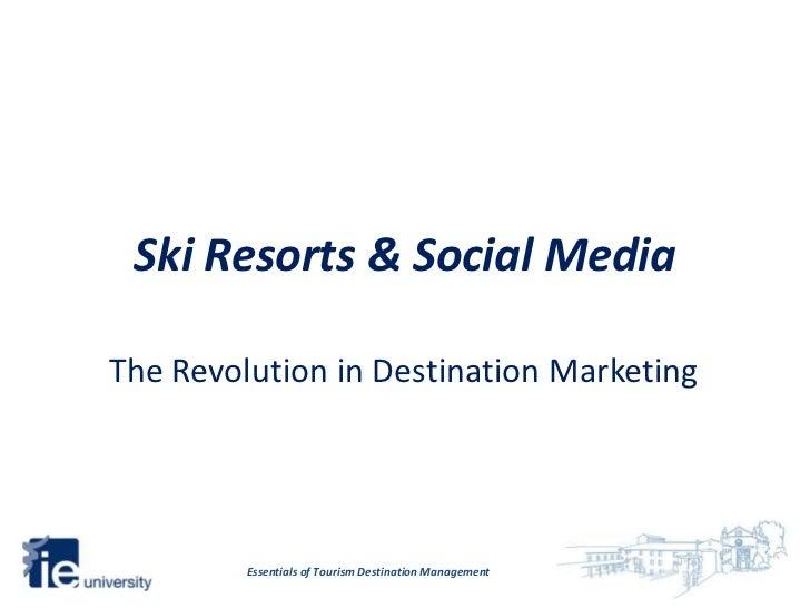 Ski Resorts & Social MediaThe Revolution in Destination Marketing         Essentials of Tourism Destination Management