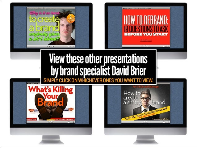 View these other presentations by brand specialist David Brier  SIMPLY CLICK ON WHICHEVER ONES YOU WANT TO VIEW.
