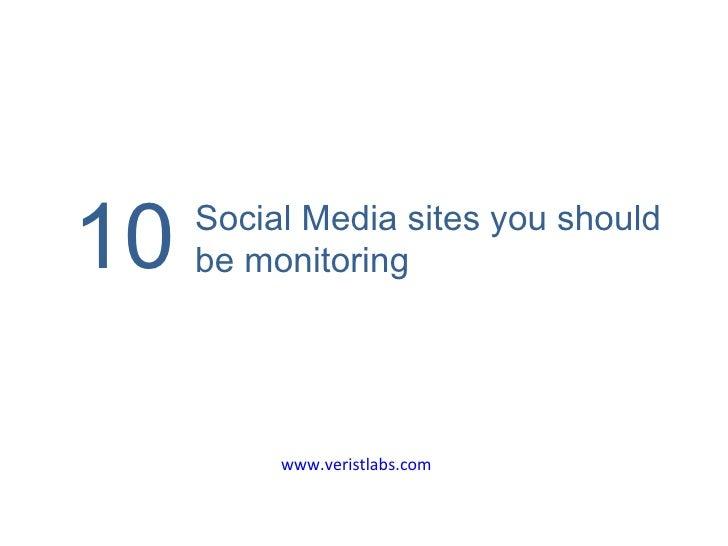 10 www.veristlabs.com Social Media sites you should be monitoring