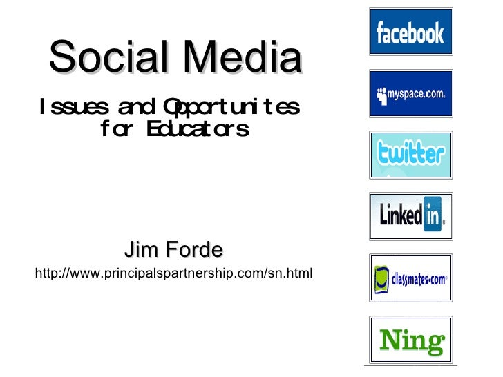 Social Media   Issues and Opportunites  for Educators Jim Forde http://www.principalspartnership.com/sn.html