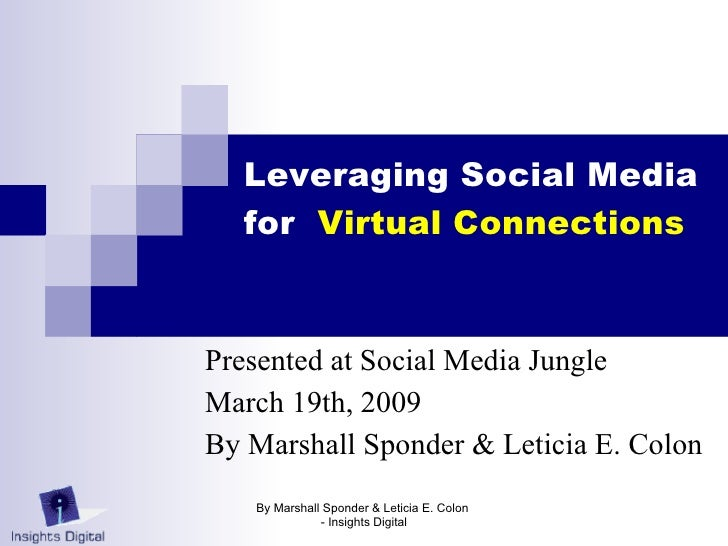 Leveraging Social Media   for  Virtual Connections   Presented at Social Media Jungle March 19th, 2009 By Marshall Sponder...