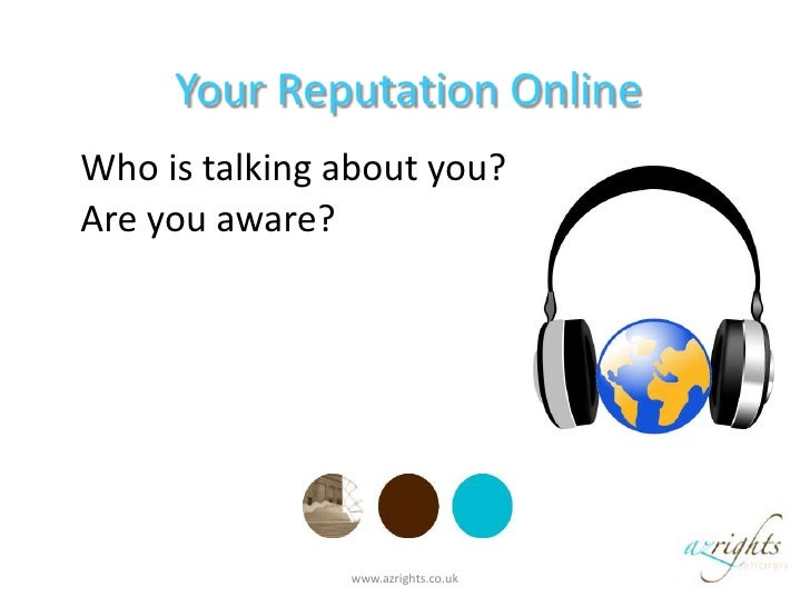 Your Reputation Online<br /> Who is talking about you?<br /> Are you aware?<br />www.azrights.co.uk <br />