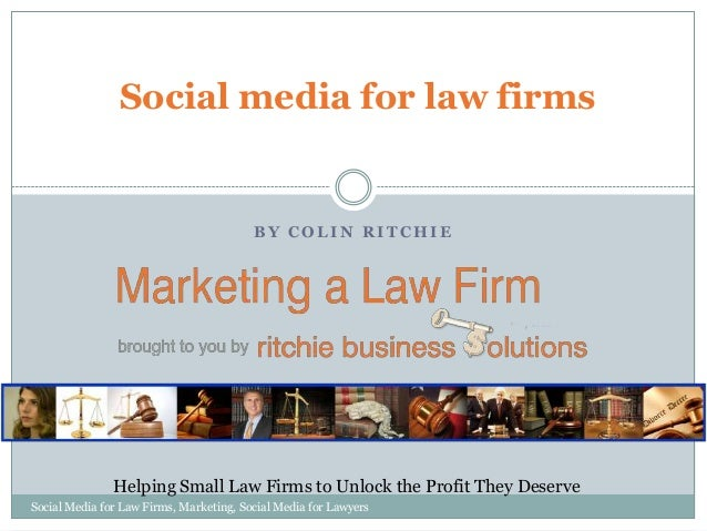 Social media for law firms  BY COLIN RITCHIE  Helping Small Law Firms to Unlock the Profit They Deserve Social Media for L...