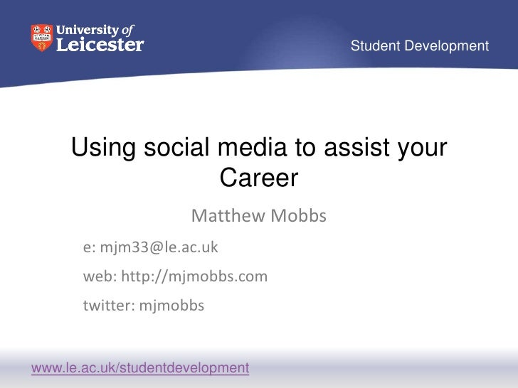 Using social media to assist your Career<br />Matthew Mobbs<br />e: mjm33@le.ac.uk<br />web: http://mjmobbs.com<br />twitt...