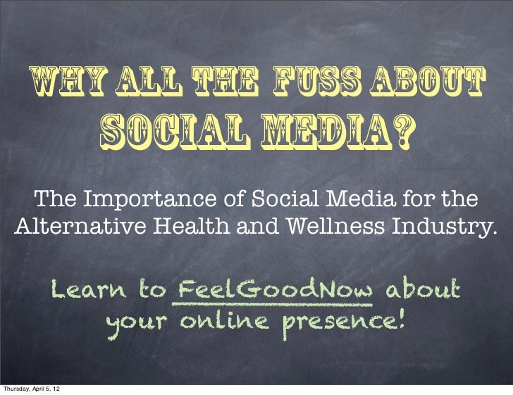 Why All the Fuss about                        Social Media?    The Importance of Social Media for the   Alternative Health...