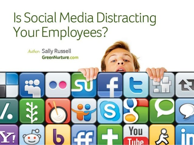 Is Social Media Distracting your Employees? Author: Sally Russell, GreenNurture.com