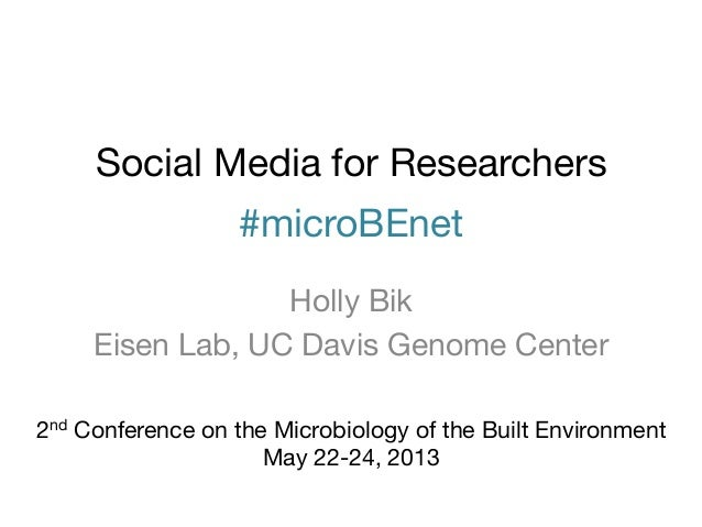 Social Media for Researchers#microBEnetHolly BikEisen Lab, UC Davis Genome Center2nd Conference on the Microbiology of the...