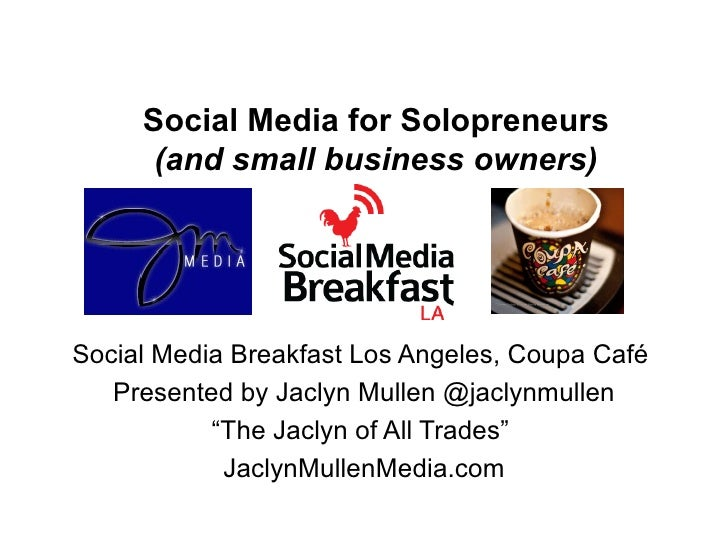 Social Media for Solopreneurs      (and small business owners)Social Media Breakfast Los Angeles, Coupa Café   Presented b...