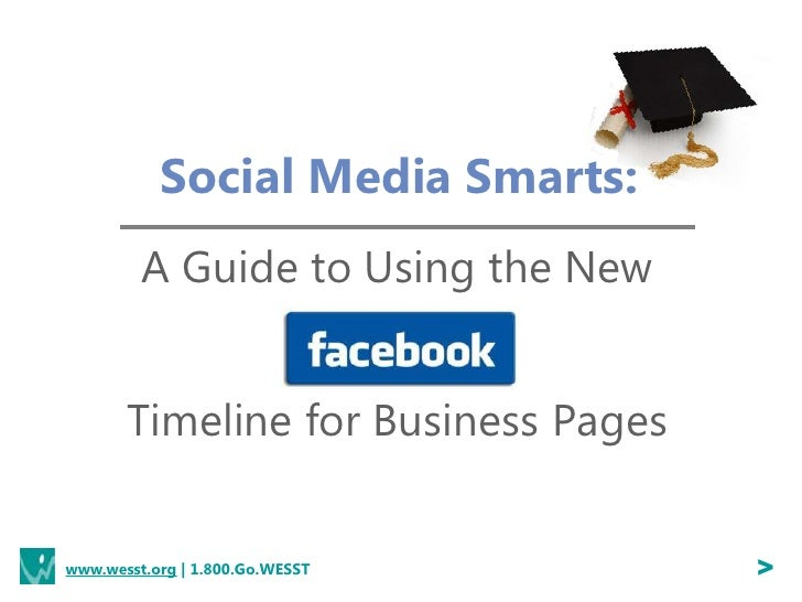Social Media Smarts:         A Guide to Using the New       Timeline for Business Pageswww.wesst.org | 1.800.Go.WESST     ...