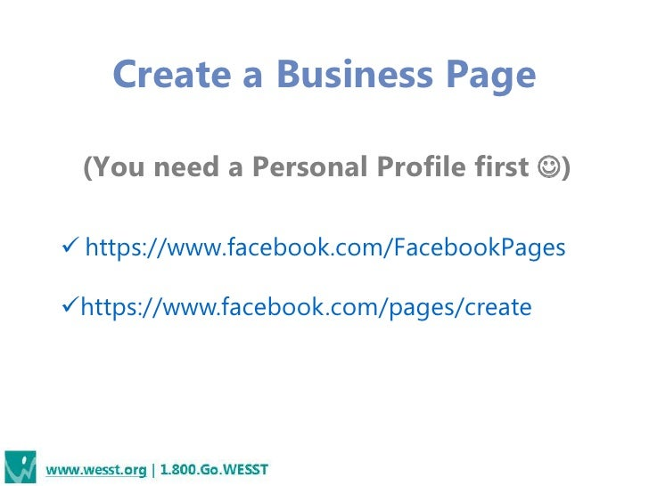 Create a Business Page (You need a Personal Profile first ) https://www.facebook.com/FacebookPageshttps://www.facebook....