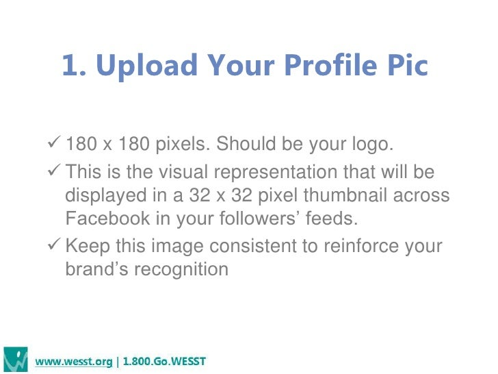1. Upload Your Profile Pic 180 x 180 pixels. Should be your logo. This is the visual representation that will be  displa...