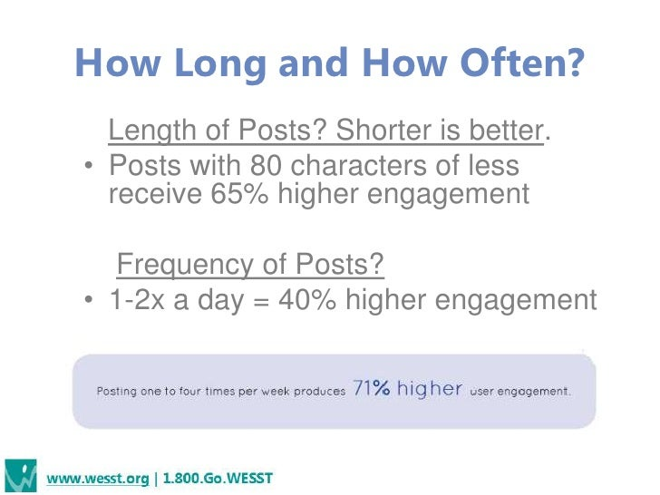 How Long and How Often?  Length of Posts? Shorter is better.• Posts with 80 characters of less  receive 65% higher engagem...