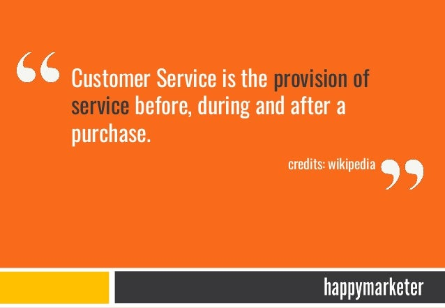 Measuring Customer Service: Traditional Media Brands are rated on their customer service through :- • Feedback and reviews...