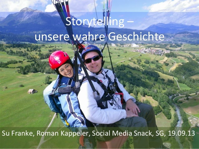 Storytelling  –   unsere  wahre  Geschichte   Su  Franke,  Roman  Kappeler,  Social  Media  Snack, ...