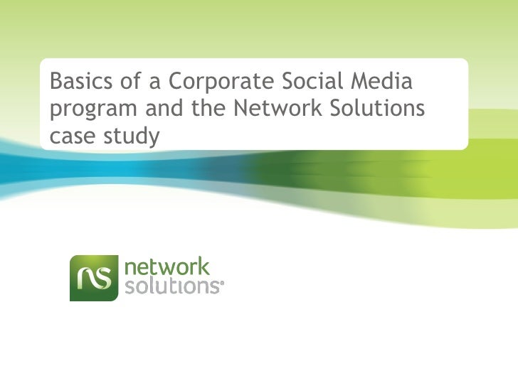 Basics of a Corporate Social Media program and the Network Solutions case study