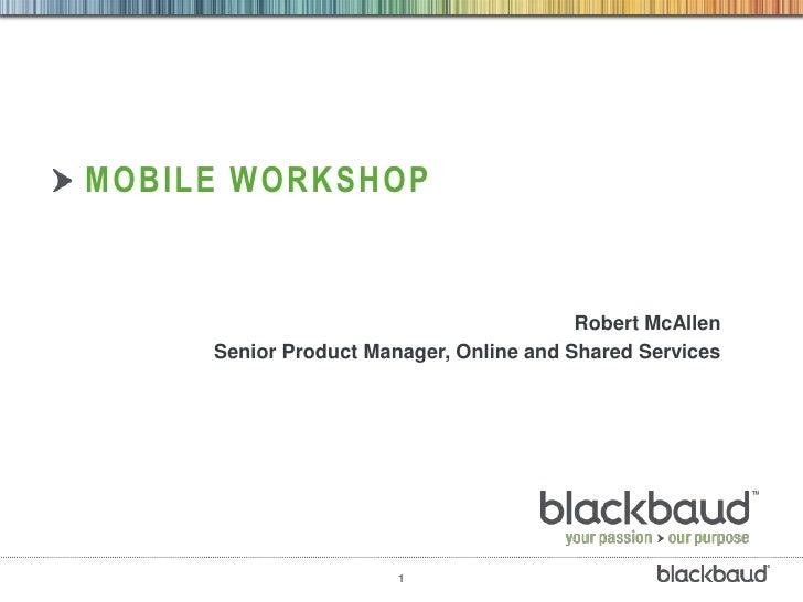 MOBILE WORKSHOP                                         Robert McAllen     Senior Product Manager, Online and Shared Servi...