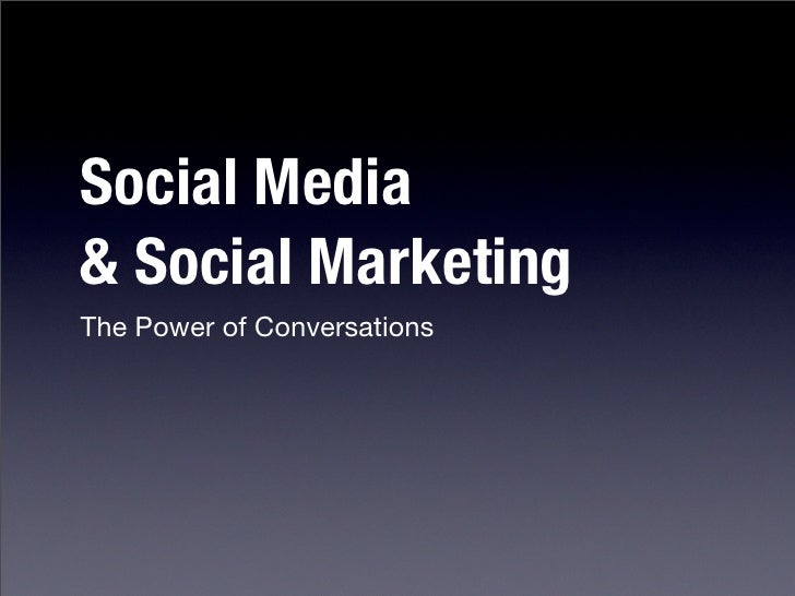 Social Media & Social Marketing The Power of Conversations