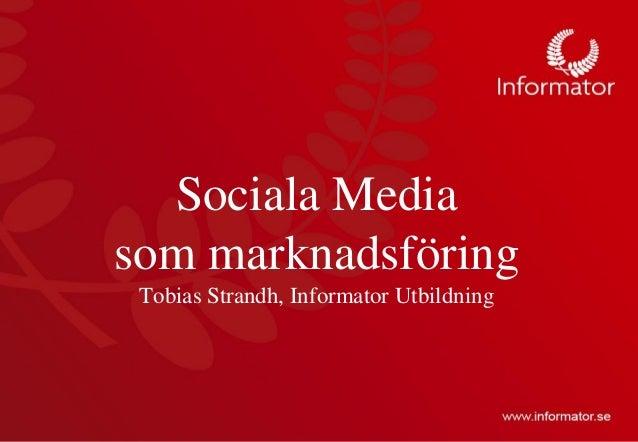 Sociala Mediasom marknadsföringTobias Strandh, Informator Utbildning