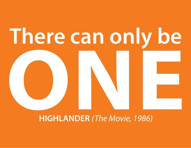 There can only beone  HIGHLANDER (The Movie, 1986)