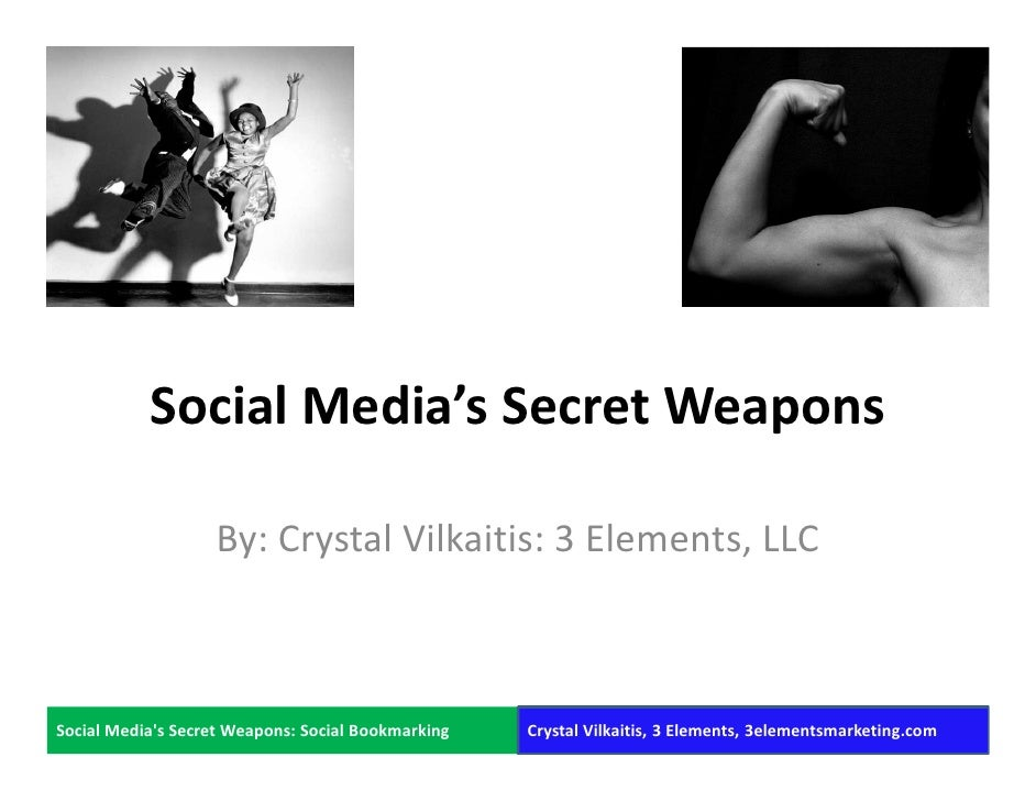 Social Media's Secret Weapons                     By: Crystal Vilkaitis: 3 Elements, LLC    Social Media's Secret Weapons:...