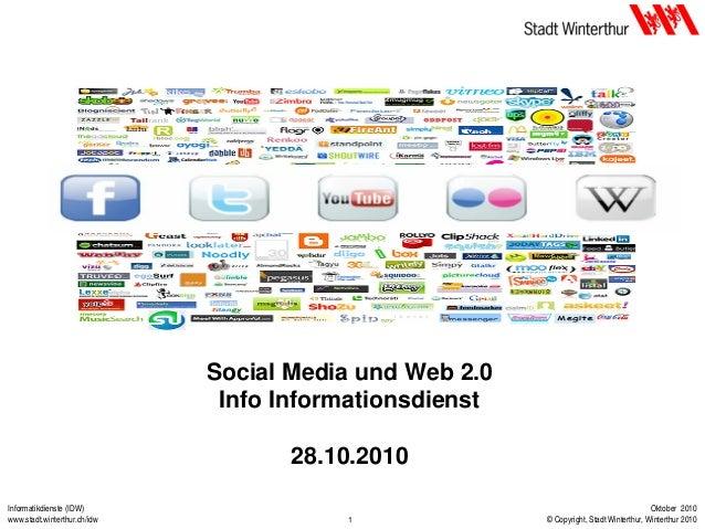 Informatikdienste (IDW) www.stadt.winterthur.ch/idw Oktober 2010 © Copyright, Stadt Winterthur, Winterthur 20101 Social Me...