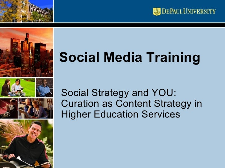 Social Media Training Social Strategy and YOU: Curation as Content Strategy in Higher Education Services