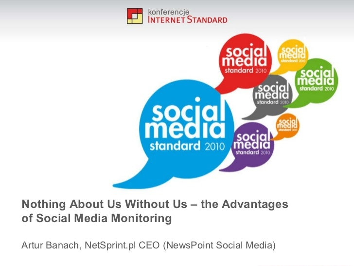 Nothing  A bout Us Without Us – the Advantages of Social Media Monitoring Artur Banach, NetSprint.pl CEO (NewsPoint Social...