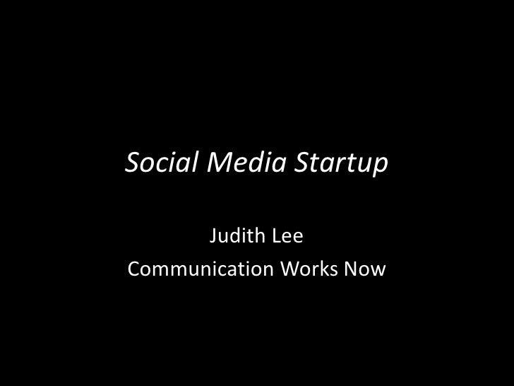 Social Media Startup<br />Judith Lee <br />Communication Works Now<br />