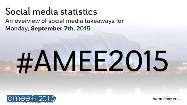 Social media statistics An overview of social media takeaways for Monday, September 7th, 2015 #AMEE2015