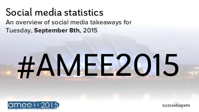 Social media statistics An overview of social media takeaways for Tuesday, September 8th, 2015 #AMEE2015