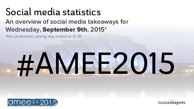 Social media statistics An overview of social media takeaways for Wednesday, September 9th, 2015* #AMEE2015 *the conferenc...