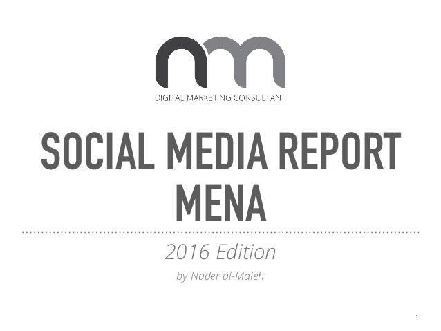 SOCIAL MEDIA REPORT MENA 2016 Edition by Nader al-Maleh 1