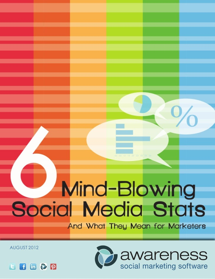6 Mind-Blowing Social Media Stats   And What They Mean for MarketersAUGUST 2012                              1